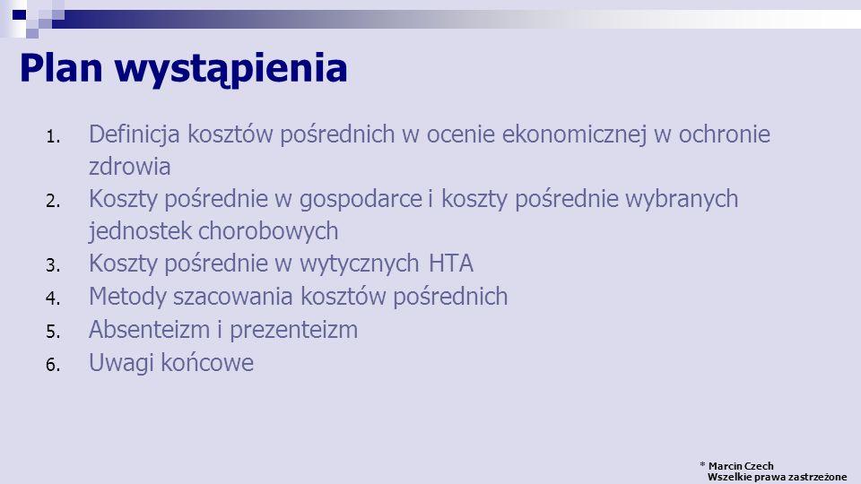 * Marcin Czech Wszelkie prawa zastrzeżone BEZPOŚREDNIE POŚREDNIENIEMIERZALNE (NIEWYMIERNE) MEDYCZNENIEMEDYCZNE Związane ze zmniejszoną produktywnością Związane bezpośrednio z leczeniem Inne koszty powstałe bezpośrednio w wyniku choroby lub jej leczenia Koszty związane z bólem i cierpieniem Koszty w opiece zdrowotnej Leki Badania diagnnostyczne Konsultacje lekarskie Opieka pielęgniarska Koszty szpitalne...