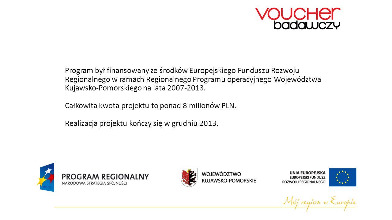 Program był finansowany ze środków Europejskiego Funduszu Rozwoju Regionalnego w ramach Regionalnego Programu operacyjnego Województwa Kujawsko-Pomorskiego na lata 2007-2013.