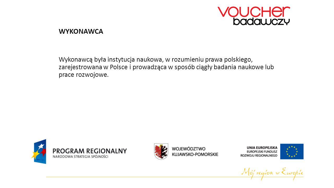 WYKONAWCA Wykonawcą była instytucja naukowa, w rozumieniu prawa polskiego, zarejestrowana w Polsce i prowadząca w sposób ciągły badania naukowe lub prace rozwojowe.