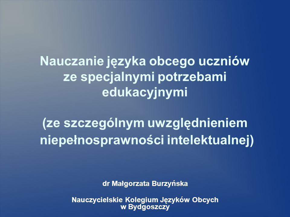 Nauczanie języka obcego uczniów ze specjalnymi potrzebami edukacyjnymi (ze szczególnym uwzględnieniem niepełnosprawności intelektualnej) dr Małgorzata