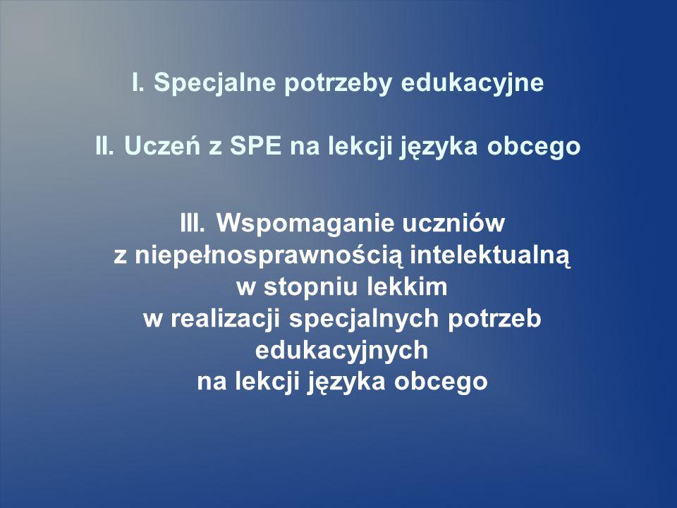 I. Specjalne potrzeby edukacyjne II. Uczeń z SPE na lekcji języka obcego III. Wspomaganie uczniów z niepełnosprawnością intelektualną w stopniu lekkim