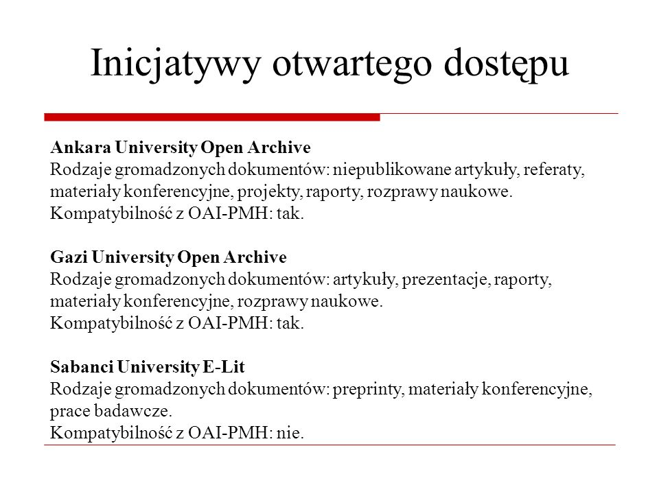 Inicjatywy otwartego dostępu Ankara University Open Archive Rodzaje gromadzonych dokumentów: niepublikowane artykuły, referaty, materiały konferencyjne, projekty, raporty, rozprawy naukowe.