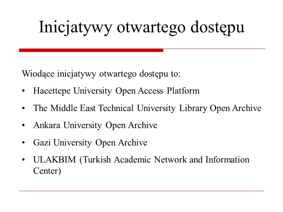Inicjatywy otwartego dostępu Wiodące inicjatywy otwartego dostępu to: Hacettepe University Open Access Platform The Middle East Technical University Library Open Archive Ankara University Open Archive Gazi University Open Archive ULAKBIM (Turkish Academic Network and Information Center)