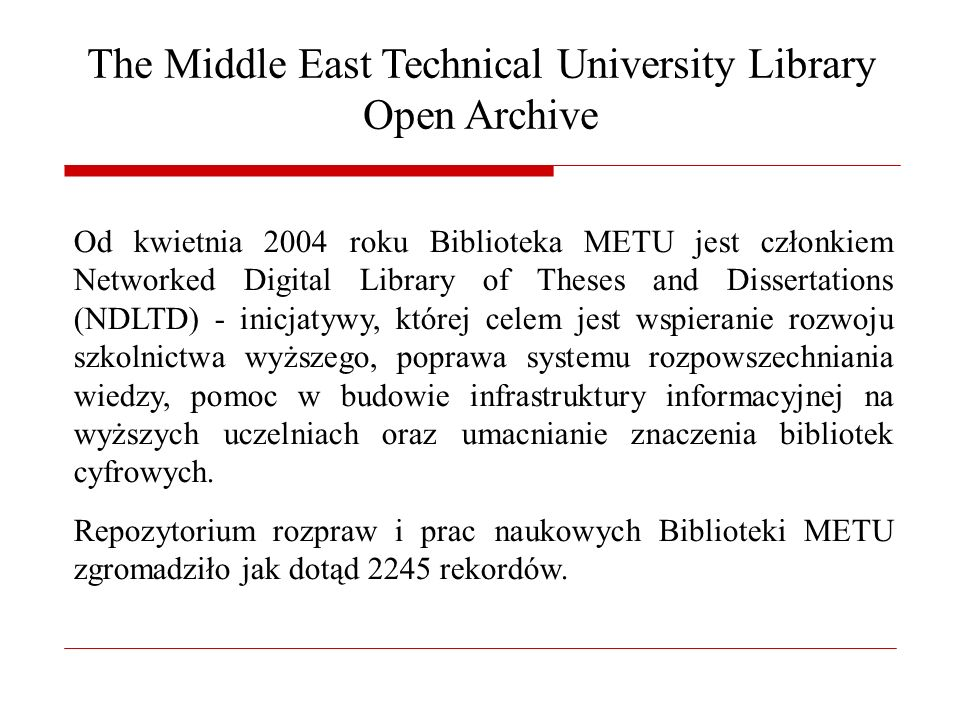 The Middle East Technical University Library Open Archive Od kwietnia 2004 roku Biblioteka METU jest członkiem Networked Digital Library of Theses and
