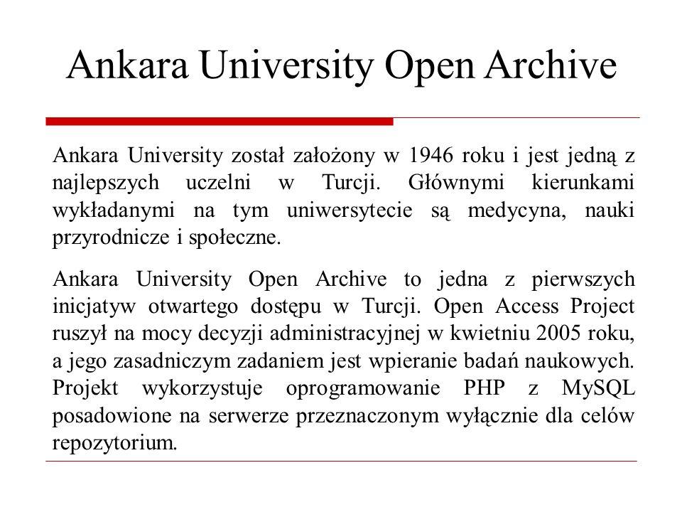 Ankara University Open Archive Na mocy decyzji władz uniwersytetu z 2006 roku prace obronione na uczelni, rozprawy naukowe oraz artykuły z czasopism za zgodą autorów są archiwizowanej w repozytorium.