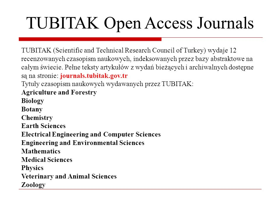 TUBITAK Open Access Journals TUBITAK (Scientific and Technical Research Council of Turkey) wydaje 12 recenzowanych czasopism naukowych, indeksowanych przez bazy abstraktowe na całym świecie.
