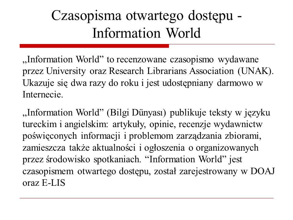 Czasopisma otwartego dostępu - Information World Information World to recenzowane czasopismo wydawane przez University oraz Research Librarians Association (UNAK).
