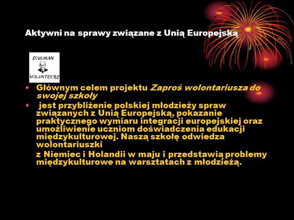 Aktywni na sprawy związane z Unią Europejską Głównym celem projektu Zaproś wolontariusza do swojej szkoły jest przybliżenie polskiej młodzieży spraw z