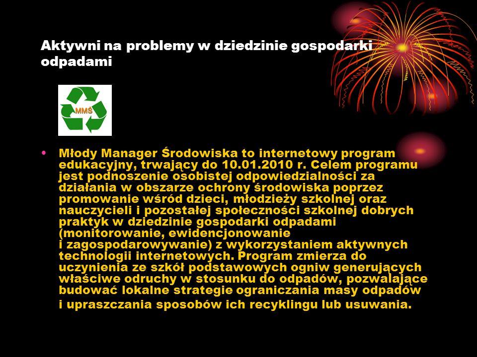 Aktywni na problemy w dziedzinie gospodarki odpadami Młody Manager Środowiska to internetowy program edukacyjny, trwający do 10.01.2010 r. Celem progr