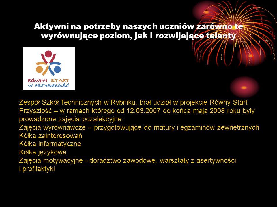 Aktywni na potrzeby naszych uczniów zarówno te wyrównujące poziom, jak i rozwijające talenty Zespół Szkół Technicznych w Rybniku, brał udział w projek
