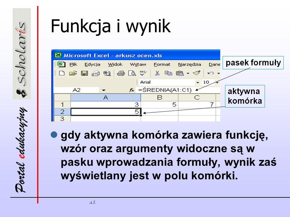 Portal edukacyjny A.Ś. Funkcja i wynik gdy aktywna komórka zawiera funkcję, wzór oraz argumenty widoczne są w pasku wprowadzania formuły, wynik zaś wy