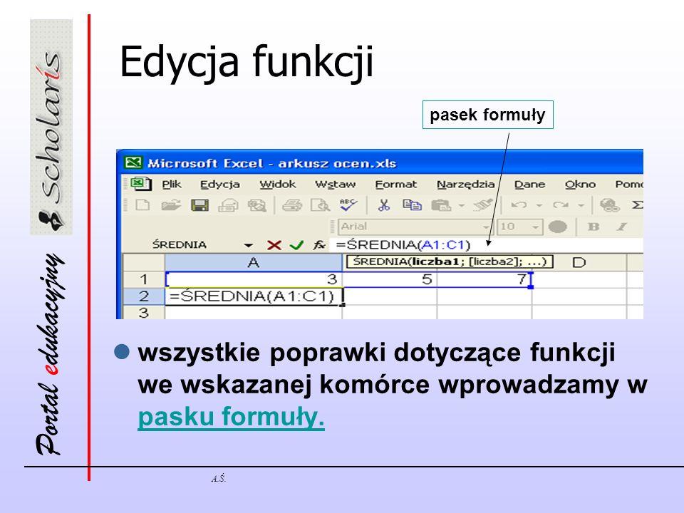 Portal edukacyjny A.Ś. Edycja funkcji wszystkie poprawki dotyczące funkcji we wskazanej komórce wprowadzamy w pasku formuły. pasek formuły