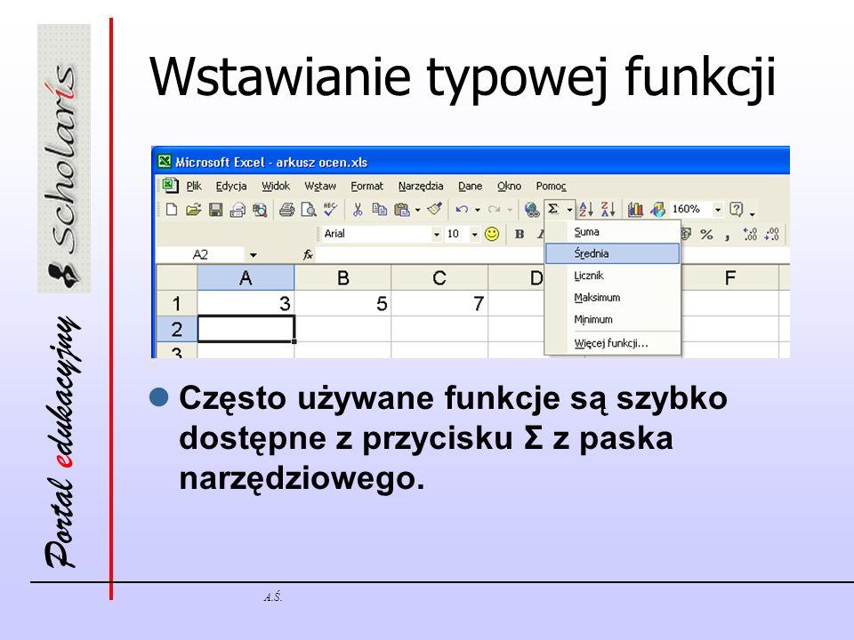 Portal edukacyjny A.Ś. Wstawianie typowej funkcji Często używane funkcje są szybko dostępne z przycisku Σ z paska narzędziowego.