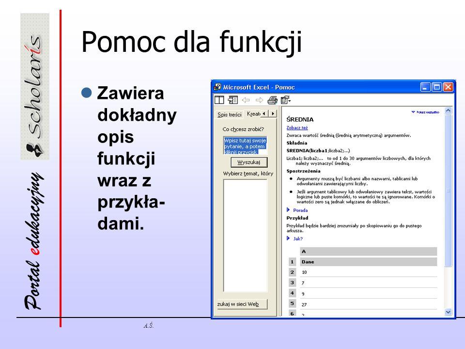 Portal edukacyjny A.Ś. Pomoc dla funkcji Zawiera dokładny opis funkcji wraz z przykła- dami.