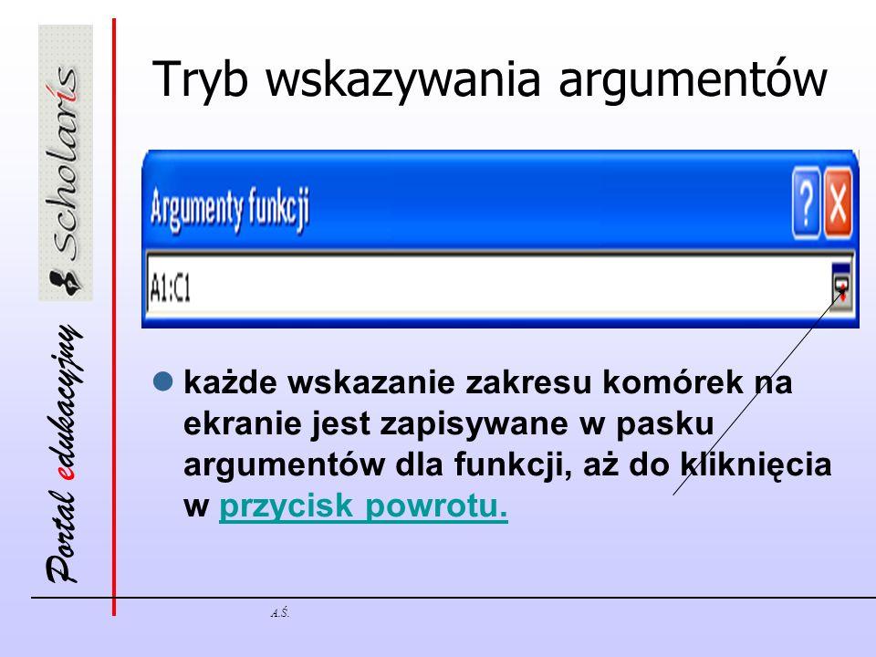 Portal edukacyjny A.Ś. Tryb wskazywania argumentów każde wskazanie zakresu komórek na ekranie jest zapisywane w pasku argumentów dla funkcji, aż do kl