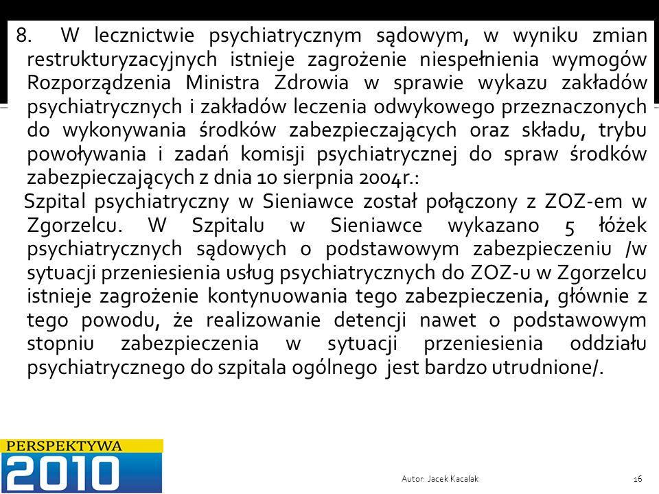 Autor: Jacek Kacalak16 8. W lecznictwie psychiatrycznym sądowym, w wyniku zmian restrukturyzacyjnych istnieje zagrożenie niespełnienia wymogów Rozporz