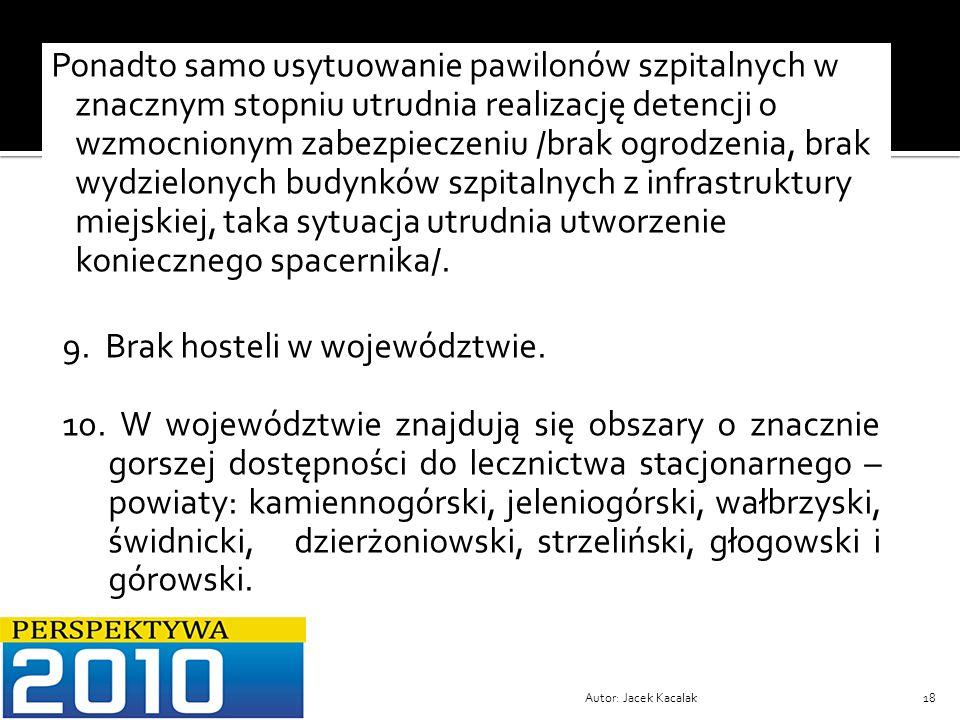 Autor: Jacek Kacalak18 Ponadto samo usytuowanie pawilonów szpitalnych w znacznym stopniu utrudnia realizację detencji o wzmocnionym zabezpieczeniu /br