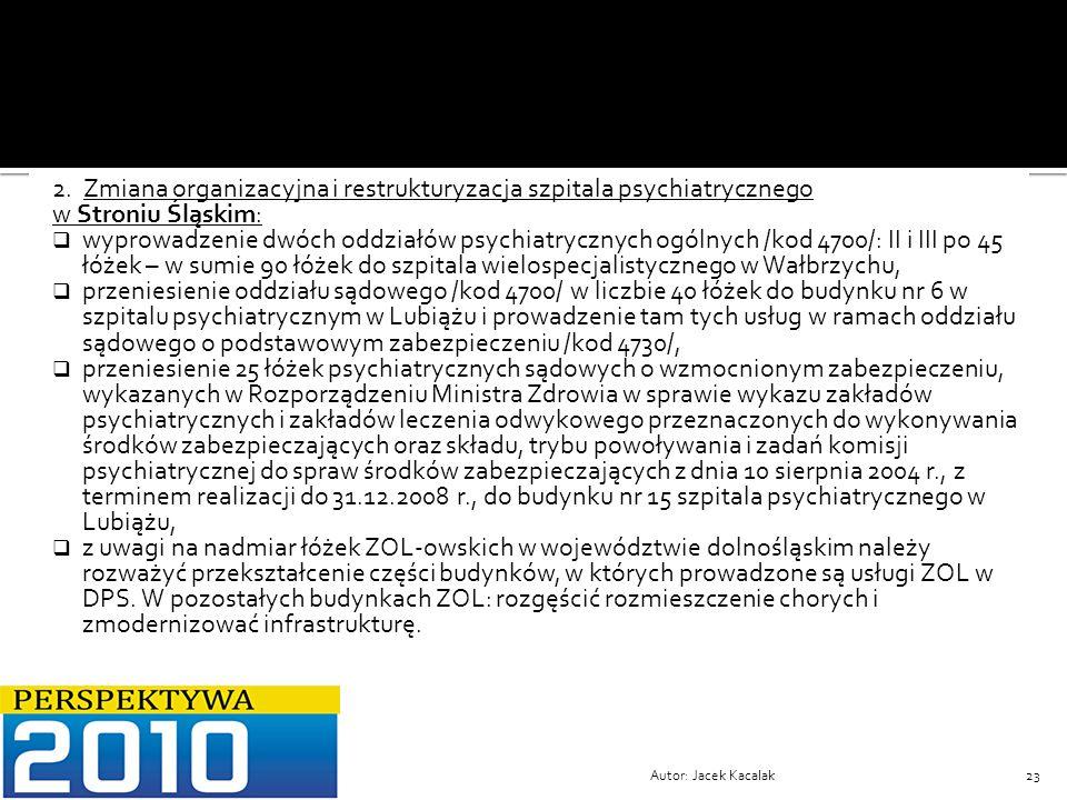 Autor: Jacek Kacalak23 2. Zmiana organizacyjna i restrukturyzacja szpitala psychiatrycznego w Stroniu Śląskim: wyprowadzenie dwóch oddziałów psychiatr