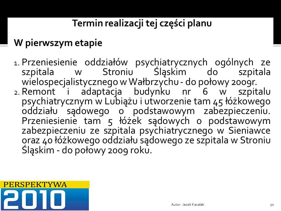 Autor: Jacek Kacalak30 Termin realizacji tej części planu W pierwszym etapie 1. Przeniesienie oddziałów psychiatrycznych ogólnych ze szpitala w Stroni