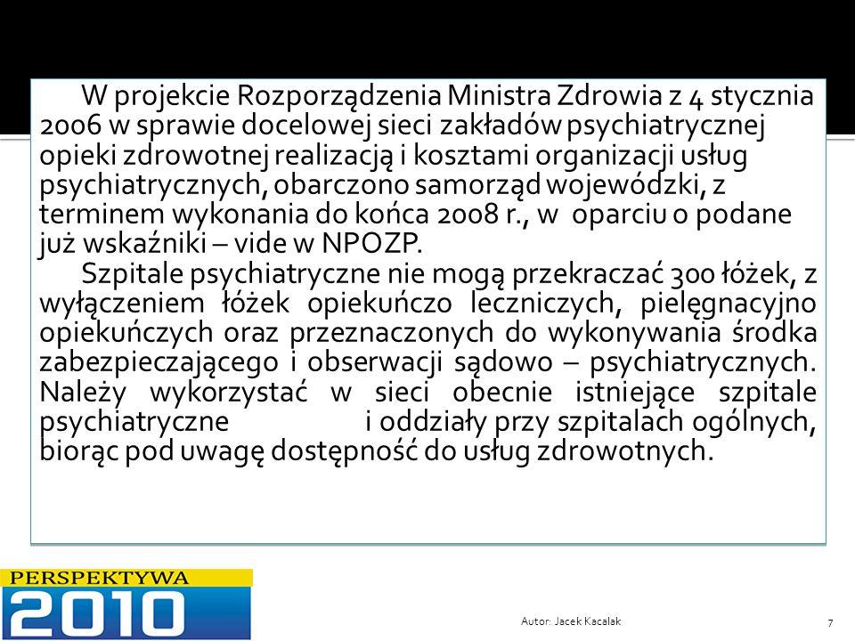 Autor: Jacek Kacalak7 W projekcie Rozporządzenia Ministra Zdrowia z 4 stycznia 2006 w sprawie docelowej sieci zakładów psychiatrycznej opieki zdrowotn