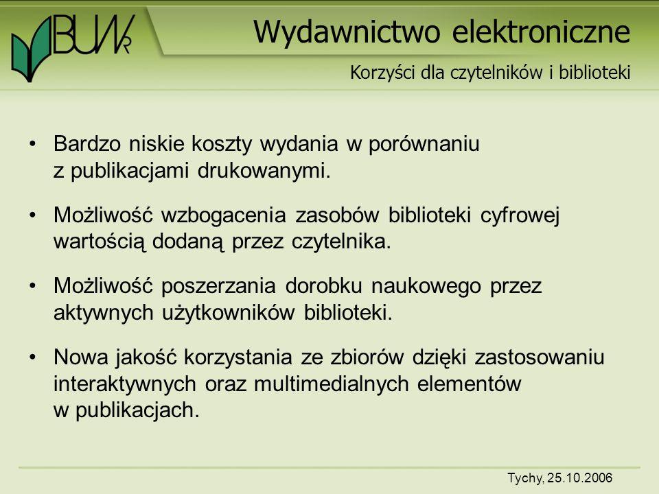 Tychy, 25.10.2006 Wydawnictwo elektroniczne Bardzo niskie koszty wydania w porównaniu z publikacjami drukowanymi.