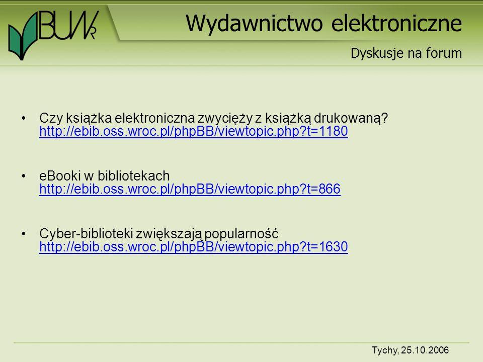 Tychy, 25.10.2006 Wydawnictwo elektroniczne Czy książka elektroniczna zwycięży z książką drukowaną.