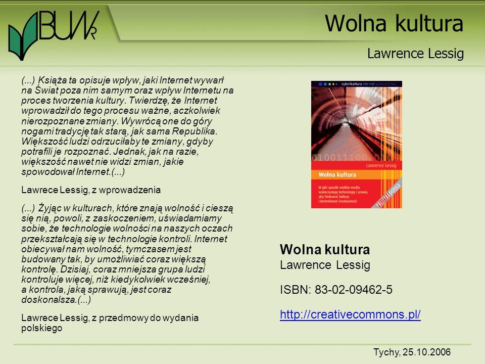 Tychy, 25.10.2006 Wolna kultura (...) Książa ta opisuje wpływ, jaki Internet wywarł na Świat poza nim samym oraz wpływ Internetu na proces tworzenia kultury.