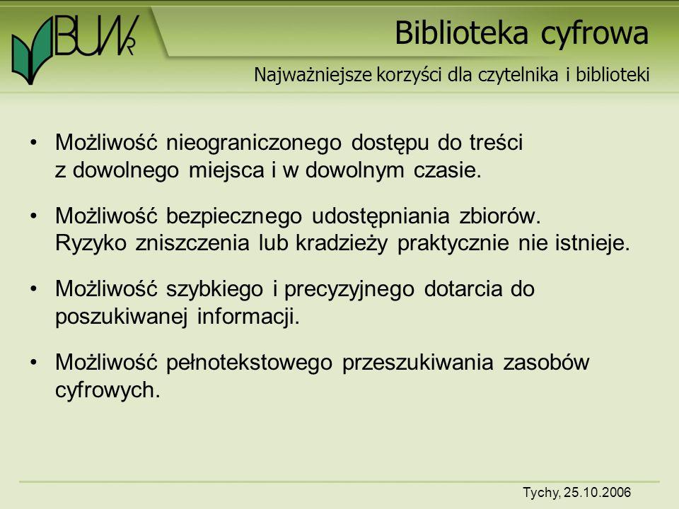 Tychy, 25.10.2006 Biblioteka cyfrowa Możliwość nieograniczonego dostępu do treści z dowolnego miejsca i w dowolnym czasie.