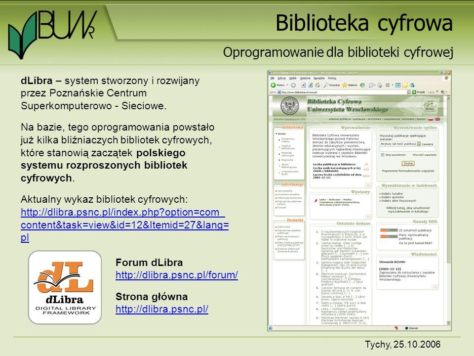 Tychy, 25.10.2006 Biblioteka cyfrowa Forum dLibra http://dlibra.psnc.pl/forum/ http://dlibra.psnc.pl/forum/ dLibra - oprogramowanie dla bibliotek cyfrowych [Ankieta dotycząca sieci rozproszonych bibliotek cyfrowych w Polsce] http://ebib.oss.wroc.pl/phpBB/viewtopic.php?t=1722 http://ebib.oss.wroc.pl/phpBB/viewtopic.php?t=1722 Warsztaty Biblioteki cyfrowe http://ebib.oss.wroc.pl/phpBB/viewtopic.php?t=1558 http://ebib.oss.wroc.pl/phpBB/viewtopic.php?t=1558 Metadane http://ebib.oss.wroc.pl/phpBB/viewtopic.php?t=989 http://ebib.oss.wroc.pl/phpBB/viewtopic.php?t=989 Modele bibliotek cyfrowych http://ebib.oss.wroc.pl/phpBB/viewtopic.php?t=865 http://ebib.oss.wroc.pl/phpBB/viewtopic.php?t=865 Jak im uświadomić, że nie jest tak źle.