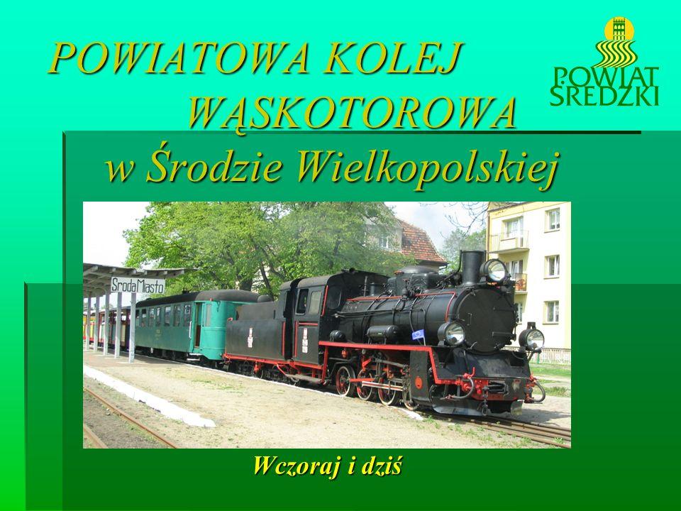 POWIATOWA KOLEJ WĄSKOTOROWA w Środzie Wielkopolskiej Wczoraj i dziś