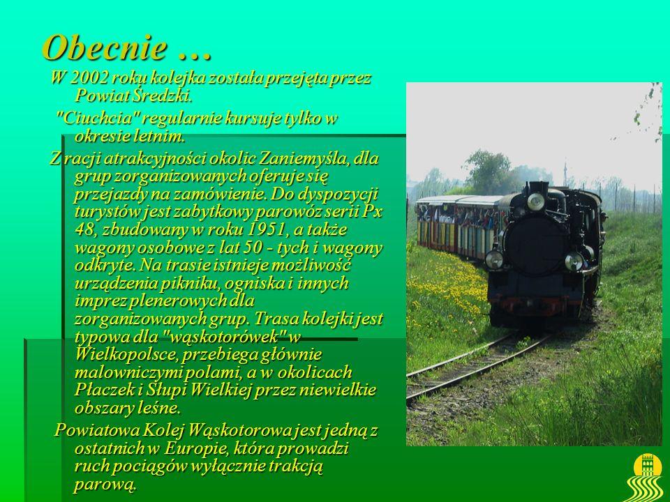 Obecnie … W 2002 roku kolejka została przejęta przez Powiat Średzki.
