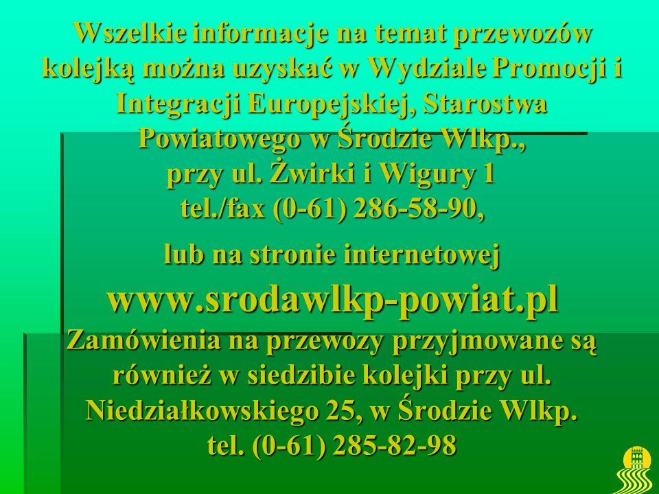 Wszelkie informacje na temat przewozów kolejką można uzyskać w Wydziale Promocji i Integracji Europejskiej, Starostwa Powiatowego w Środzie Wlkp., prz