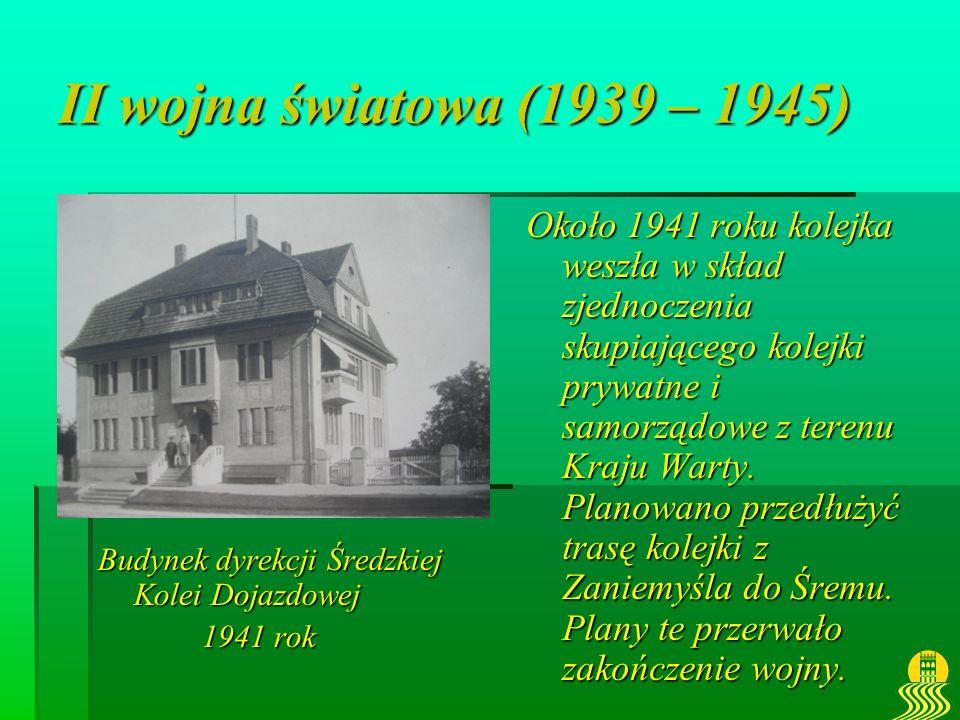 II wojna światowa (1939 – 1945) Budynek dyrekcji Średzkiej Kolei Dojazdowej 1941 rok 1941 rok Około 1941 roku kolejka weszła w skład zjednoczenia skup