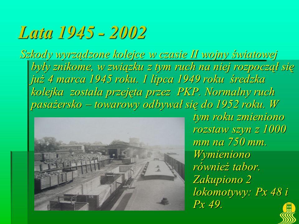 Lata 1945 - 2002 Szkody wyrządzone kolejce w czasie II wojny światowej były znikome, w związku z tym ruch na niej rozpoczął się już 4 marca 1945 roku.