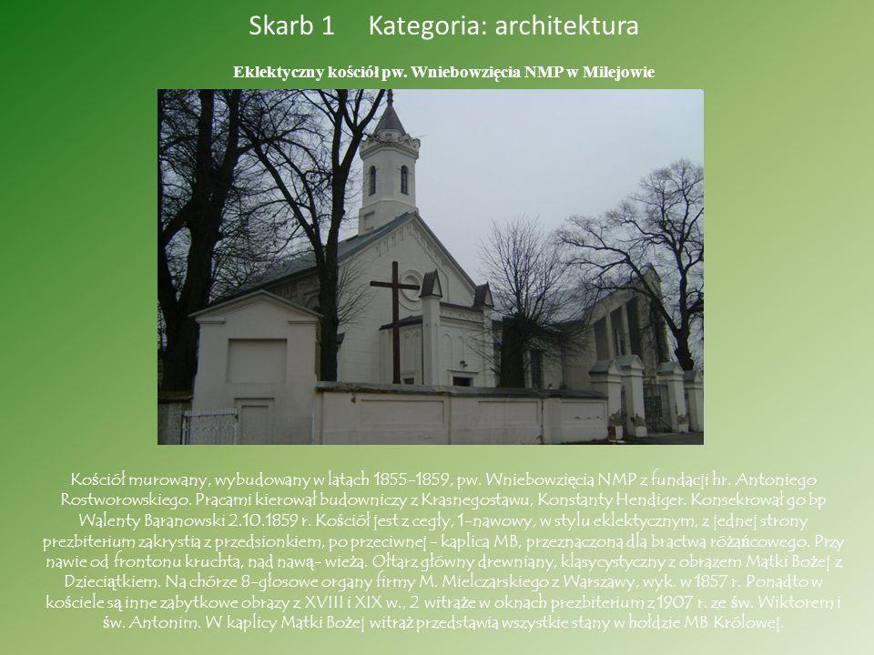 Skarb 1 Kategoria: architektura Eklektyczny kościół pw. Wniebowzięcia NMP w Milejowie Ko ś ciół murowany, wybudowany w latach 1855-1859, pw. Wniebowzi