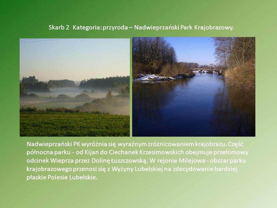 Skarb 2 Kategoria: przyroda – Nadwieprzański Park Krajobrazowy. Nadwieprzański PK wyróżnia się wyraźnym zróżnicowaniem krajobrazu. Część północna park