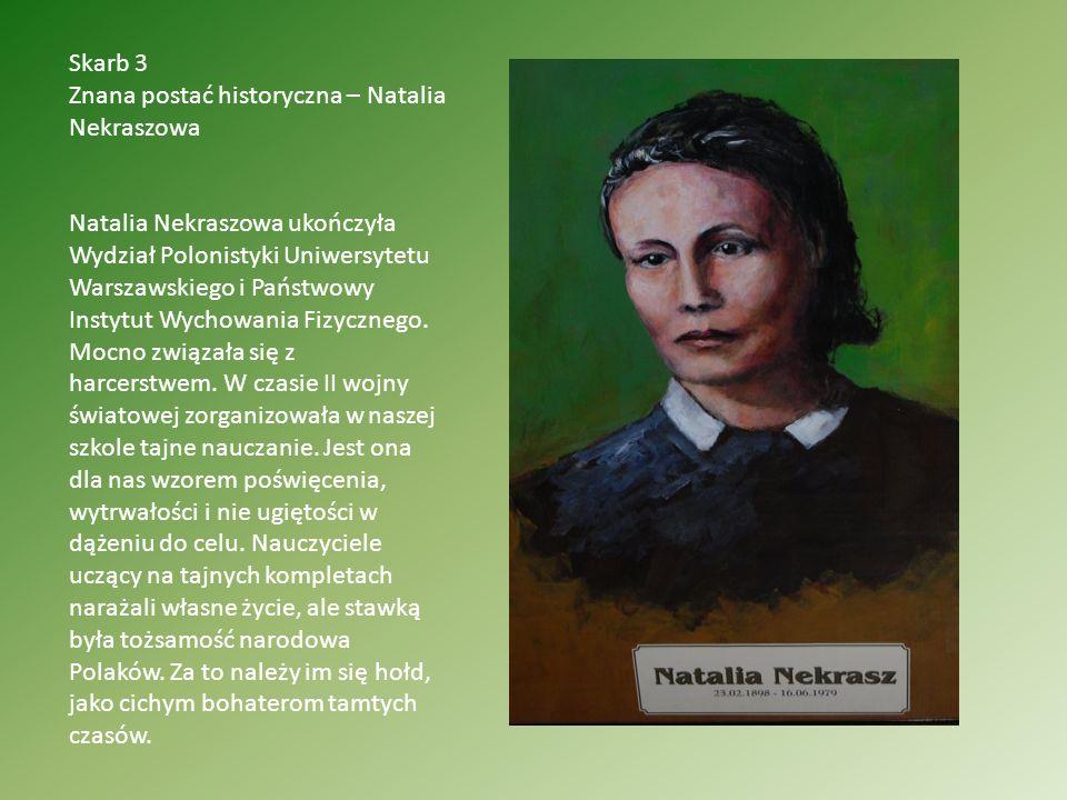 Skarb 3 Znana postać historyczna – Natalia Nekraszowa Natalia Nekraszowa ukończyła Wydział Polonistyki Uniwersytetu Warszawskiego i Państwowy Instytut