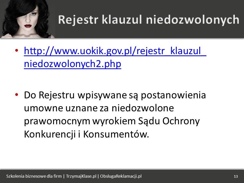 http://www.uokik.gov.pl/rejestr_klauzul_ niedozwolonych2.php http://www.uokik.gov.pl/rejestr_klauzul_ niedozwolonych2.php Do Rejestru wpisywane są pos