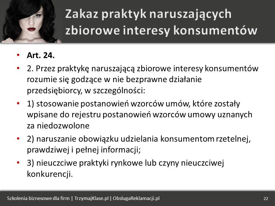 Art. 24. 2. Przez praktykę naruszającą zbiorowe interesy konsumentów rozumie się godzące w nie bezprawne działanie przedsiębiorcy, w szczególności: 1)