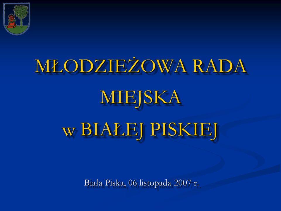 MŁODZIEŻOWA RADA MIEJSKA w BIAŁEJ PISKIEJ Biała Piska, 06 listopada 2007 r.