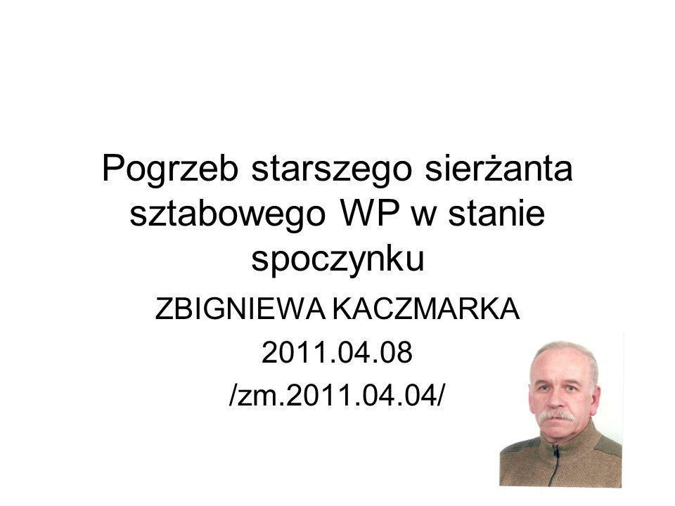 Kilka słów W dniu 20011.04.04 zmarł starszy sierżant sztabowy WP w stanie spoczynku Zbigniew Kaczmarek.