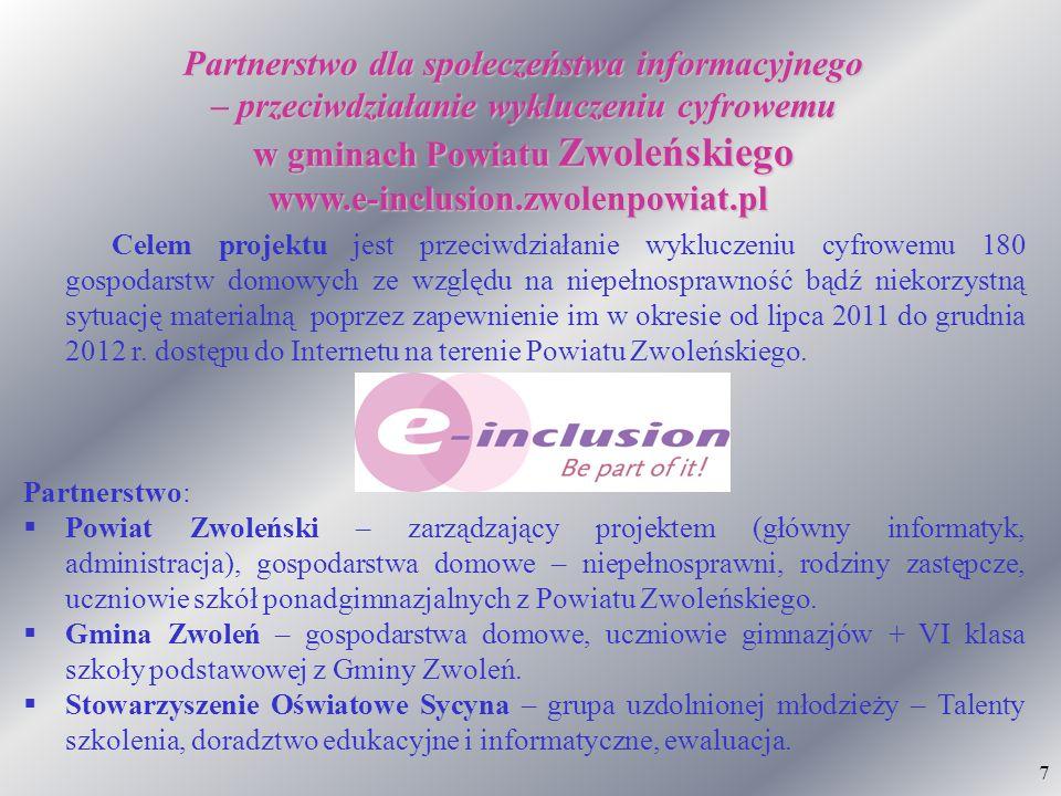 7 Partnerstwo dla społeczeństwa informacyjnego – przeciwdziałanie wykluczeniu cyfrowemu w gminach Powiatu Zwoleńskiego www.e-inclusion.zwolenpowiat.pl