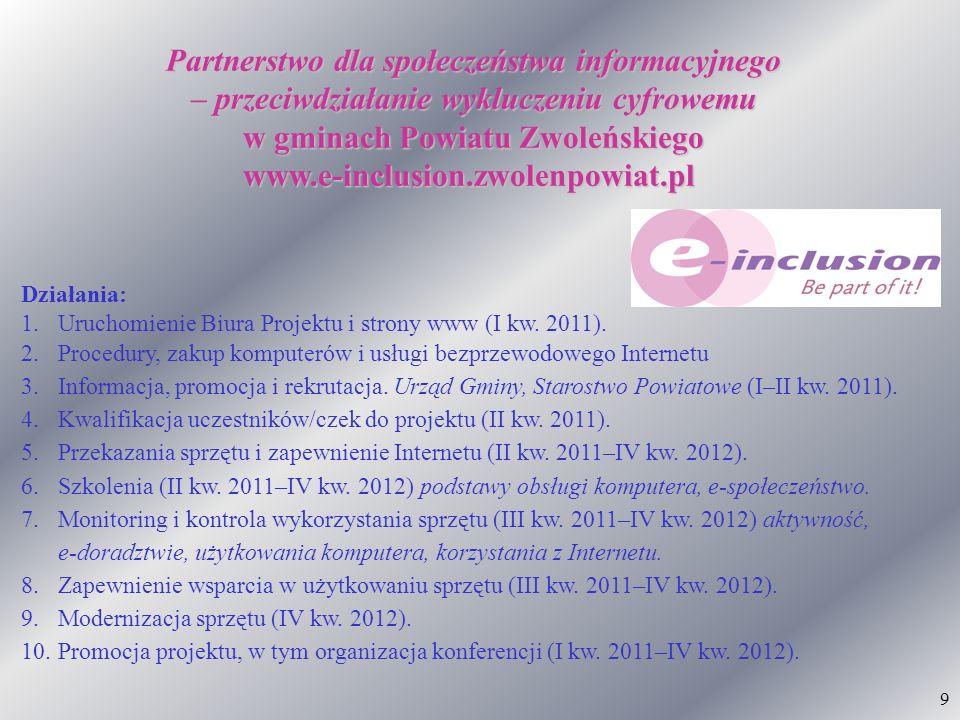 9 Partnerstwo dla społeczeństwa informacyjnego – przeciwdziałanie wykluczeniu cyfrowemu w gminach Powiatu Zwoleńskiego www.e-inclusion.zwolenpowiat.pl