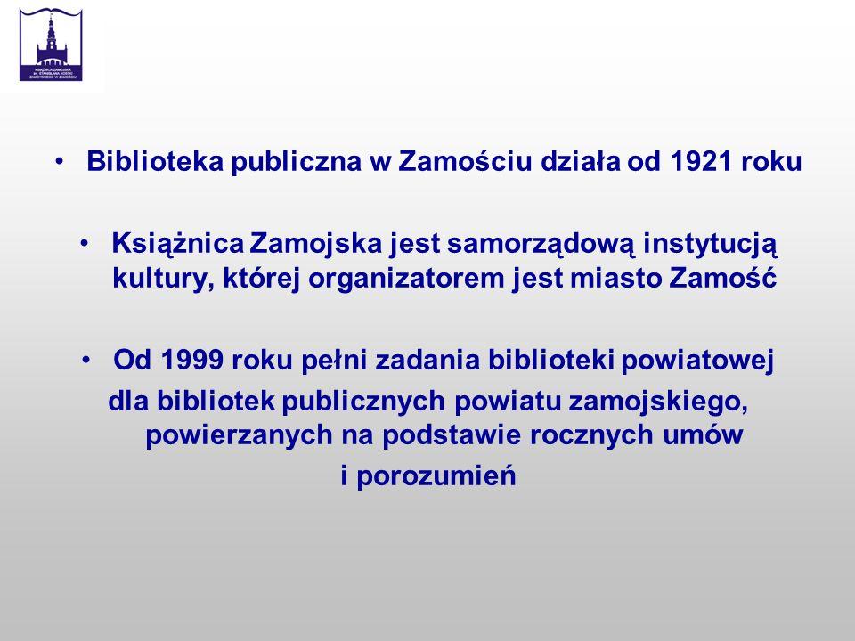 Biblioteka publiczna w Zamościu działa od 1921 roku Książnica Zamojska jest samorządową instytucją kultury, której organizatorem jest miasto Zamość Od