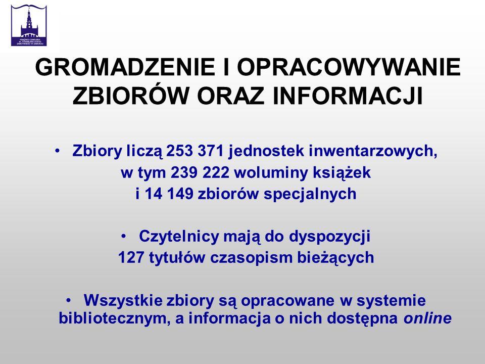 GROMADZENIE I OPRACOWYWANIE ZBIORÓW ORAZ INFORMACJI Zbiory liczą 253 371 jednostek inwentarzowych, w tym 239 222 woluminy książek i 14 149 zbiorów spe