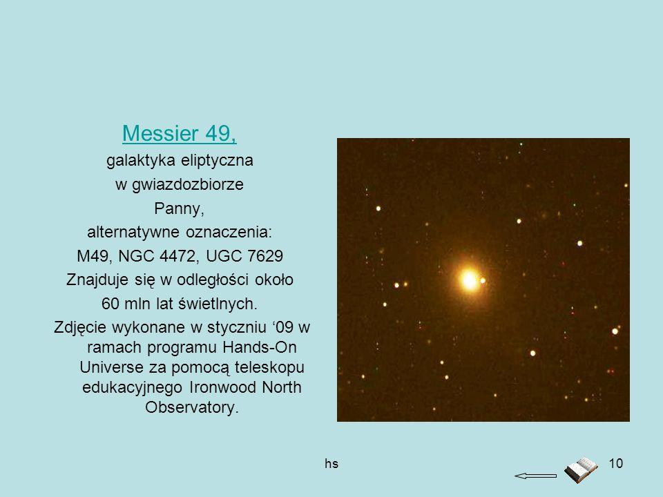 hs10 Messier 49, galaktyka eliptyczna w gwiazdozbiorze Panny, alternatywne oznaczenia: M49, NGC 4472, UGC 7629 Znajduje się w odległości około 60 mln