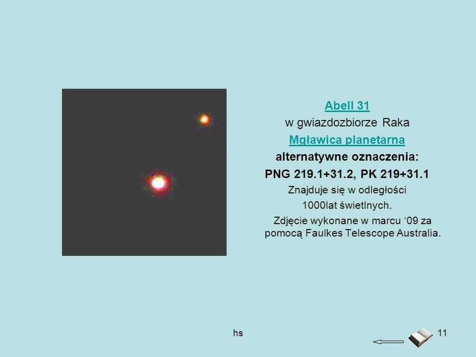 hs11 Abell 31 w gwiazdozbiorze Raka Mgławica planetarna alternatywne oznaczenia: PNG 219.1+31.2, PK 219+31.1 Znajduje się w odległości 1000lat świetln