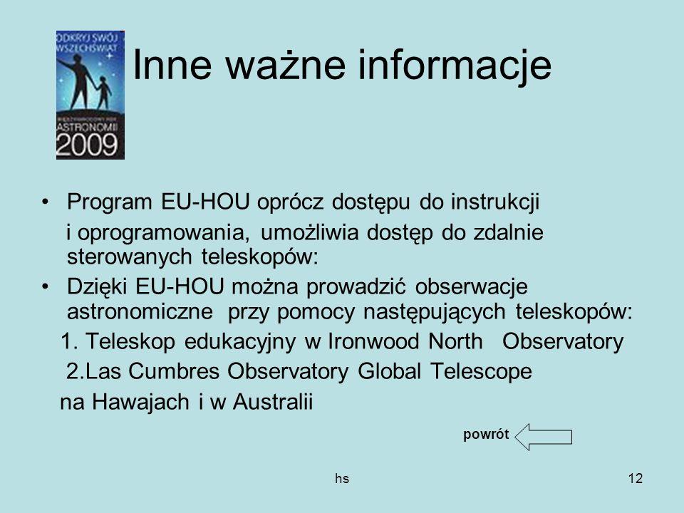 hs12 Inne ważne informacje Program EU-HOU oprócz dostępu do instrukcji i oprogramowania, umożliwia dostęp do zdalnie sterowanych teleskopów: Dzięki EU