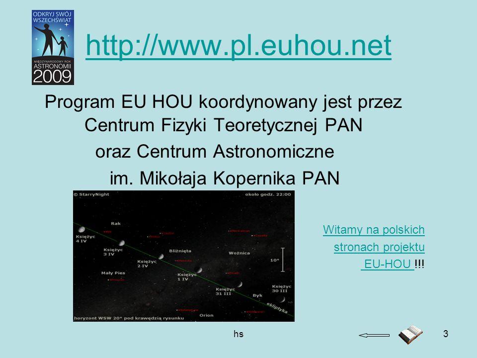 hs3 http://www.pl.euhou.net Program EU HOU koordynowany jest przez Centrum Fizyki Teoretycznej PAN oraz Centrum Astronomiczne im. Mikołaja Kopernika P