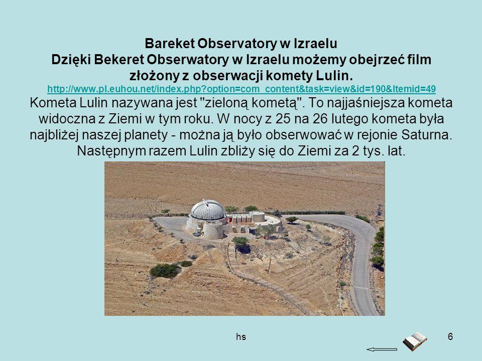 hs6 Bareket Observatory w Izraelu Dzięki Bekeret Obserwatory w Izraelu możemy obejrzeć film złożony z obserwacji komety Lulin. http://www.pl.euhou.net